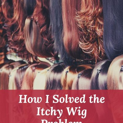 How I solved the itchy wig problem