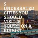 5 Underrated Cities You Should Visit if You're on a Budget