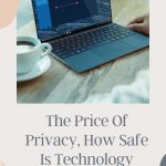 The Price Of Privacy, How Safe Is Technology Really?