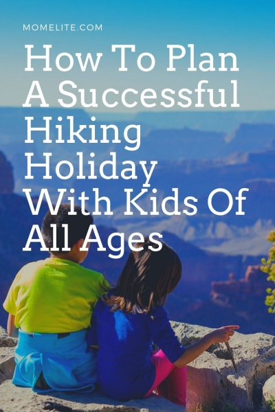 How To Plan A Successful Hiking Holiday With Kids Of All Ages
