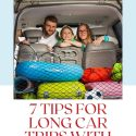 7 TIPS FOR LONG CAR TRIPS WITH KIDS