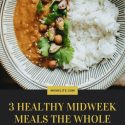 3 HEALTHY MIDWEEK MEALS THE WHOLE FAMILY WILL ENJOY!