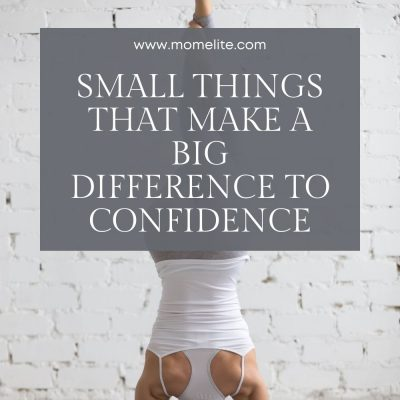 Small Things That Make a Big Difference To Confidence