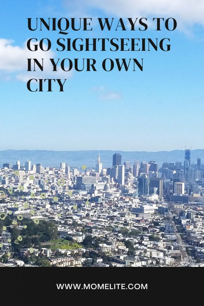 UNIQUE WAYS TO GO SIGHTSEEING IN YOUR OWN CITY