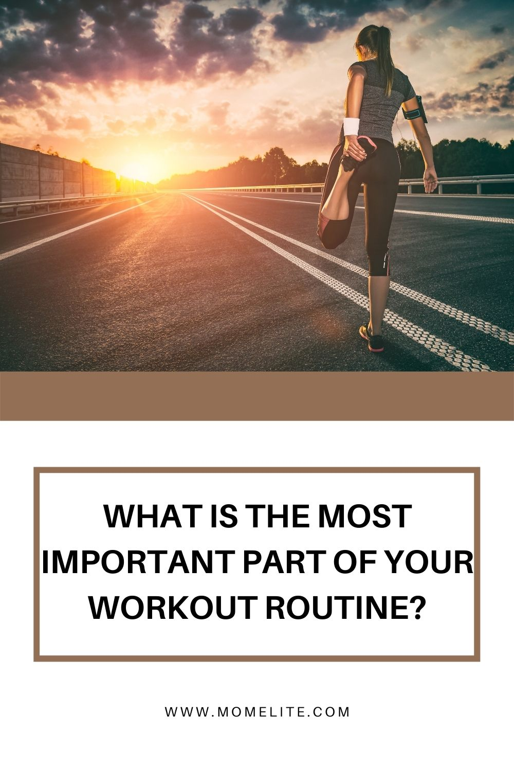 WHAT IS THE MOST IMPORTANT PART OF YOUR WORKOUT ROUTINE?