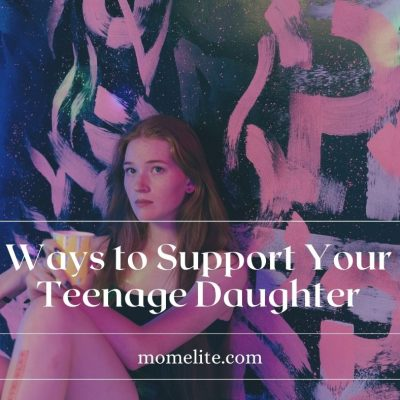 Ways to Support Your Teenage Daughter