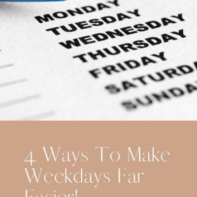 4 Ways To Make Weekdays Far Easier!