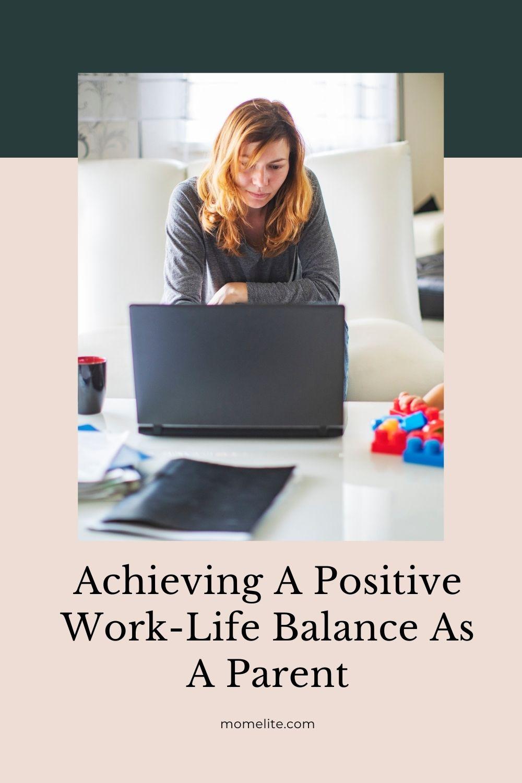 Achieving A Positive Work-Life Balance As A Parent