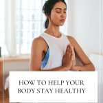 How To Help Your Body Stay Healthy