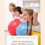 How To Encourage Your Children To Live A Healthy Lifestyle